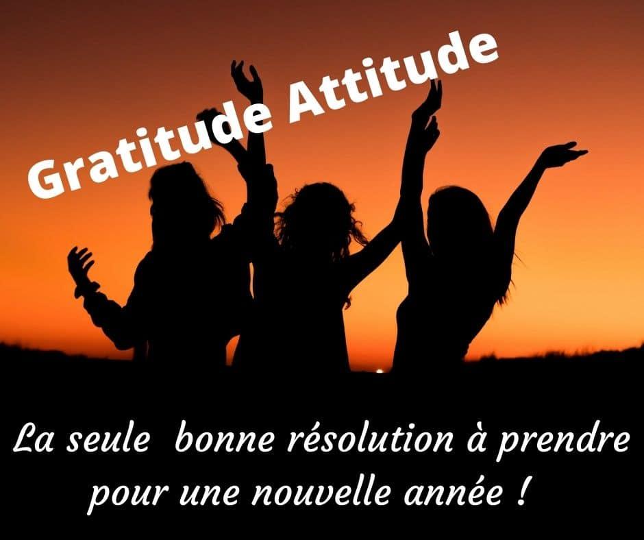 La seule bonne résolution pour 2021 : Pratiquez la Gratitude Sans Modération.