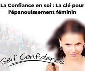 La Confiance En Soi : l'Atout Indispensable Pour Une Femme Forte