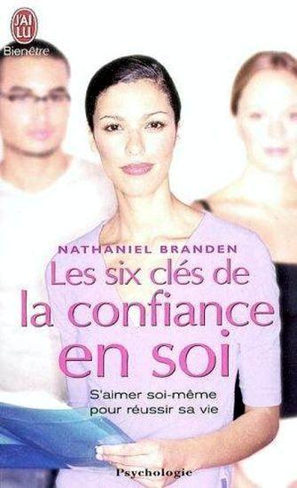Nathaniel Branden Les 6 Clés De La Confiance En Soi